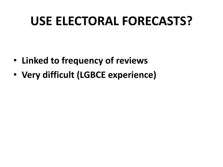 USE ELECTORAL FORECASTS?