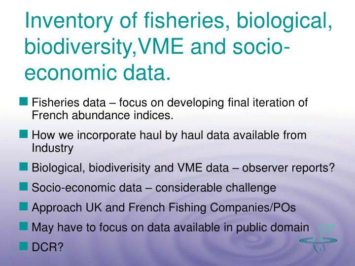Inventory of fisheries, biological, biodiversity,VME and socio-economic data.