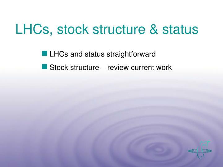 LHCs, stock structure & status