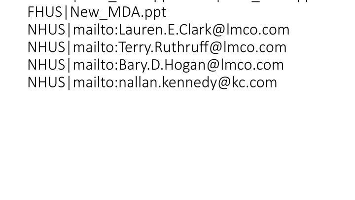 vti_cachedsvcrellinks:VX|FHUS|New_MDA.ppt FHUS|New_MDA.ppt FHUS|New_MDA.ppt FHUS|New_MDA.ppt NHUS|mailto:Lauren.E.Clark@lmco.com NHUS|mailto:Terry.Ruthruff@lmco.com NHUS|mailto:Bary.D.Hogan@lmco.com NHUS|mailto:nallan.kennedy@kc.com