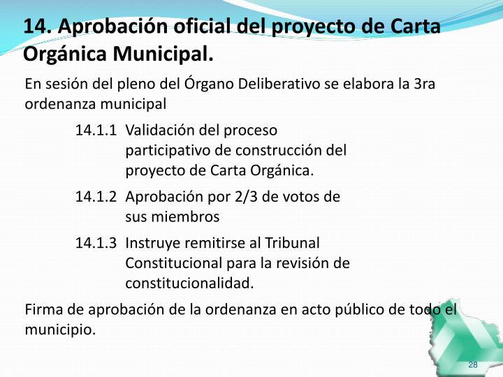 14. Aprobación oficial del proyecto de Carta Orgánica Municipal.