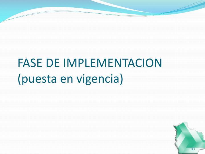 FASE DE IMPLEMENTACION (puesta en vigencia)