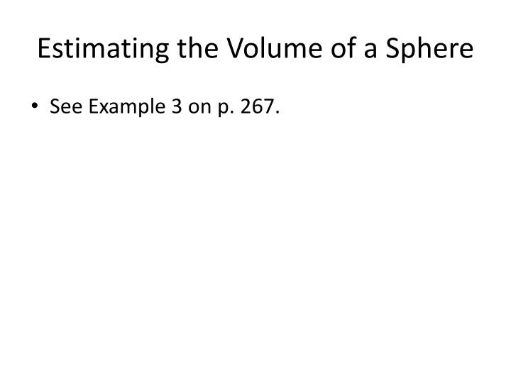 Estimating the Volume of a Sphere