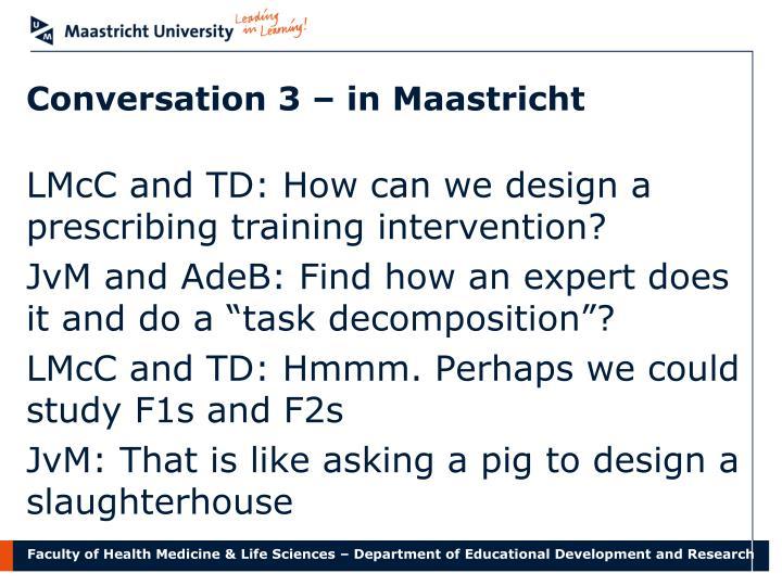 Conversation 3 – in Maastricht