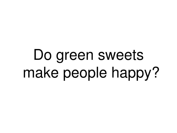 Do green sweets make people happy?