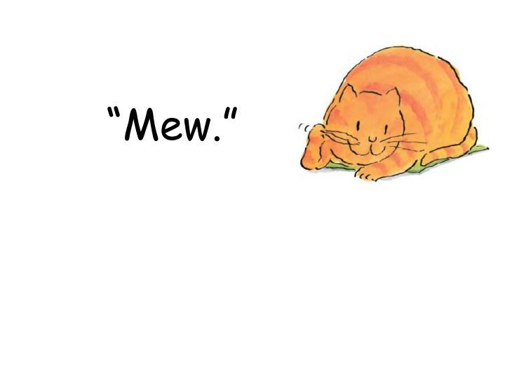 """""""Mew."""""""