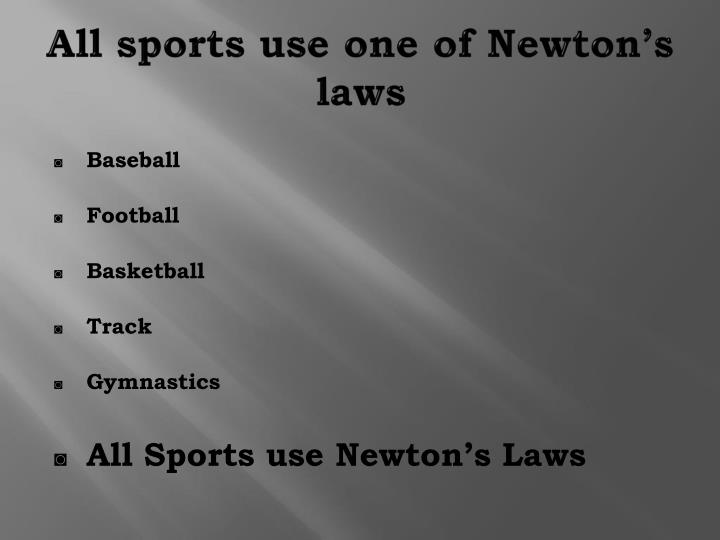All sports use one of Newton's laws