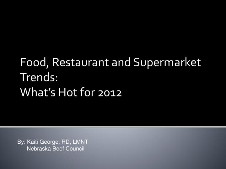 Food restaurant and supermarket trends what s hot for 2012