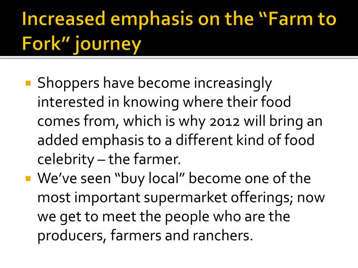 "Increased emphasis on the ""Farm to Fork"" journey"