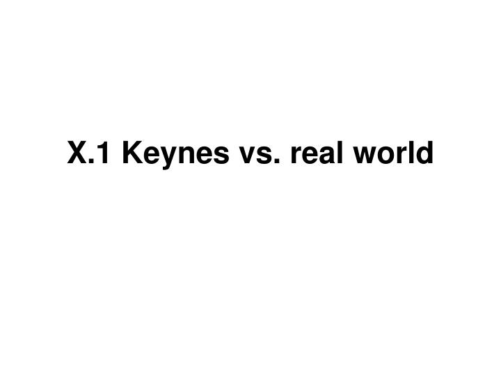 X.1 Keynes vs. real world