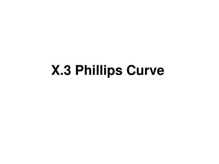 X.3 Phillips Curve