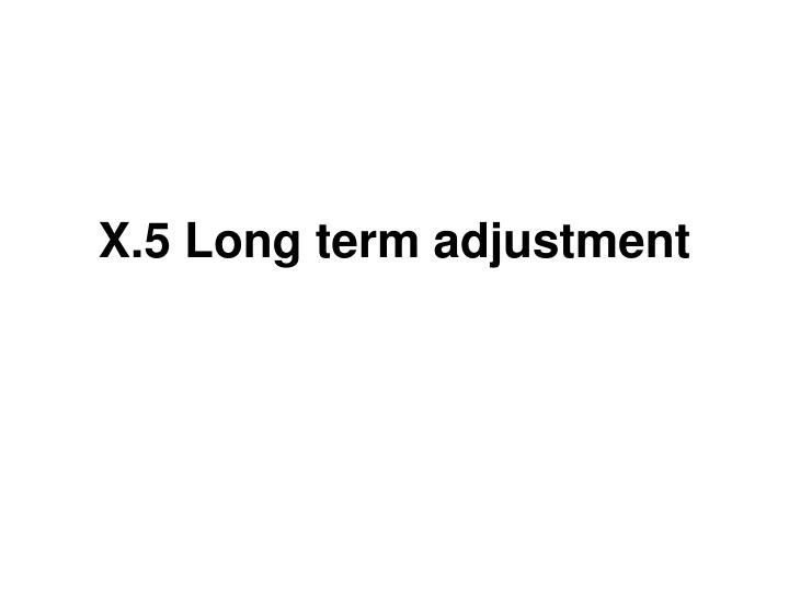 X.5 Long term adjustment