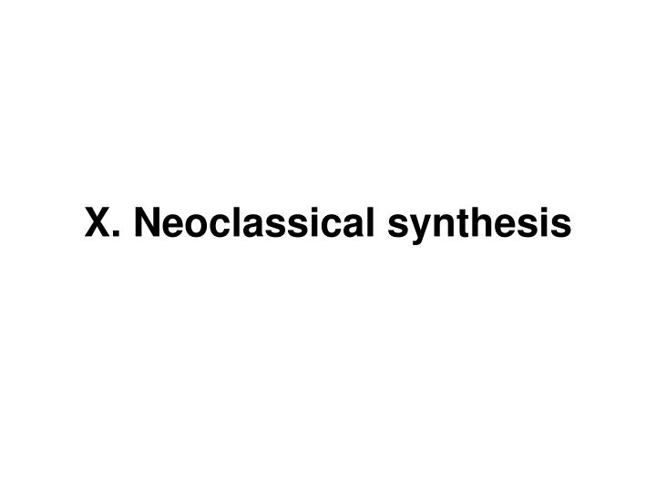 X neoclassical synthesis