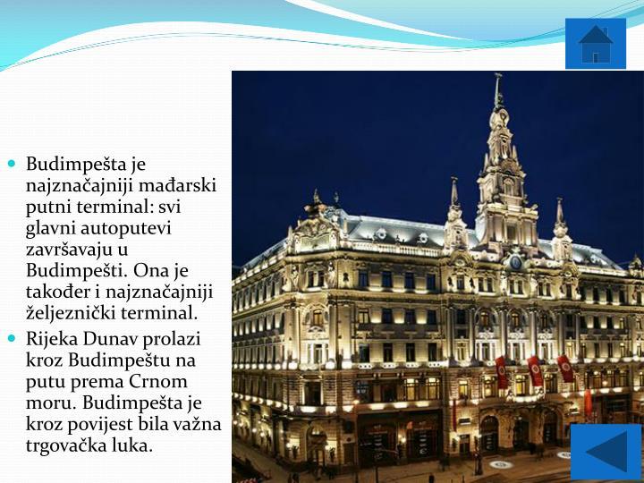 Budimpešta je najznačajniji mađarski putni terminal: svi glavni autoputevi završavaju u Budimpešti. Ona je također i najznačajniji željeznički terminal.