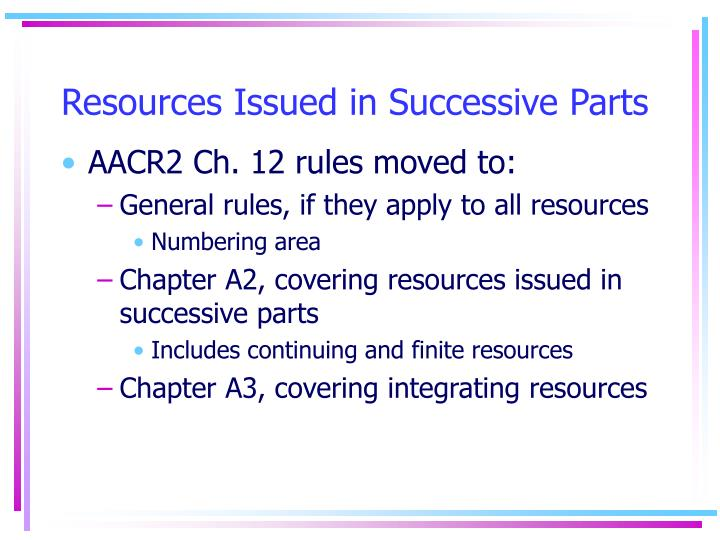 Resources Issued in Successive Parts
