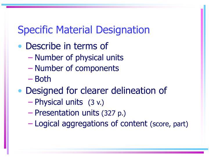 Specific Material Designation