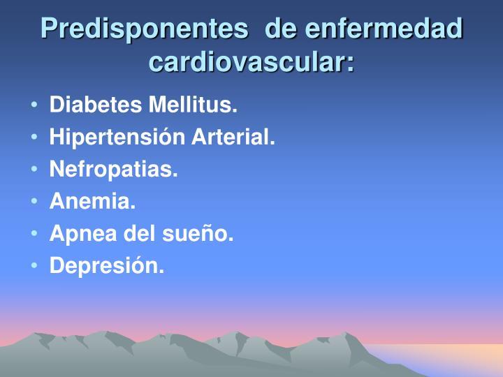 Predisponentes  de enfermedad cardiovascular: