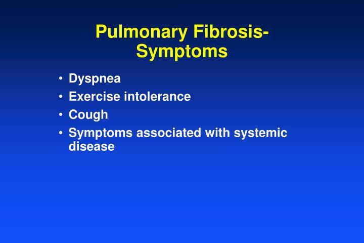 Pulmonary Fibrosis- Symptoms