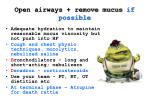 open airways remove mucus if possible