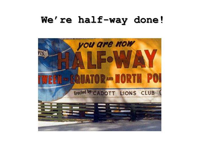 We're half-way done!