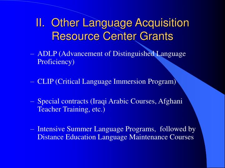 II.  Other Language Acquisition Resource Center Grants