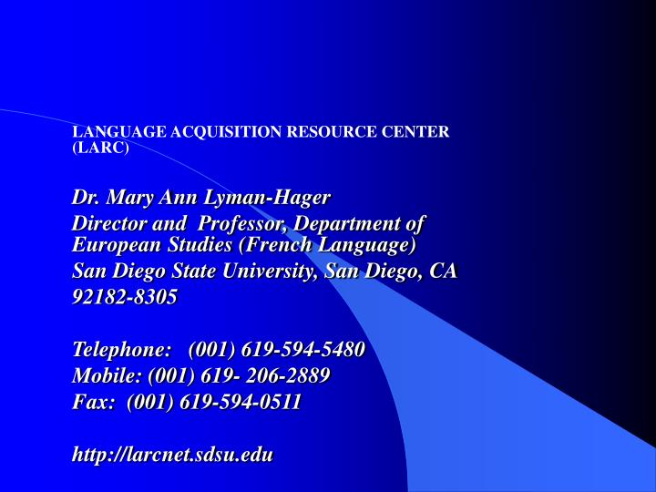 LANGUAGE ACQUISITION RESOURCE CENTER (LARC)