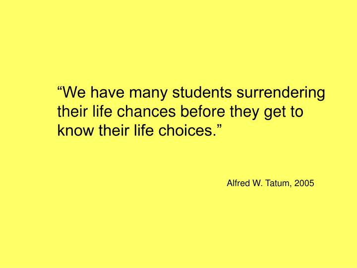 """We have many students surrendering their life chances before they get to know their life choices."""