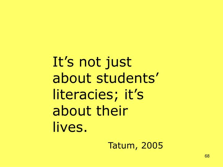 It's not just about students' literacies; it's about their lives.
