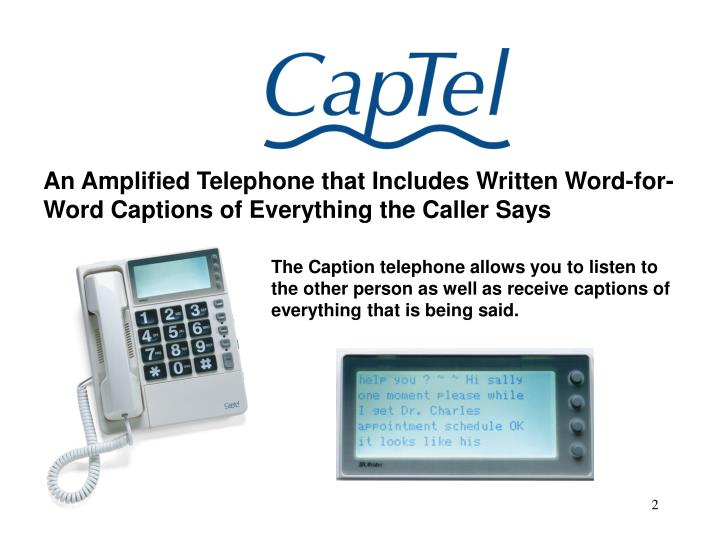 An Amplified Telephone that Includes Written Word-for-Word Captions of Everything the Caller Says