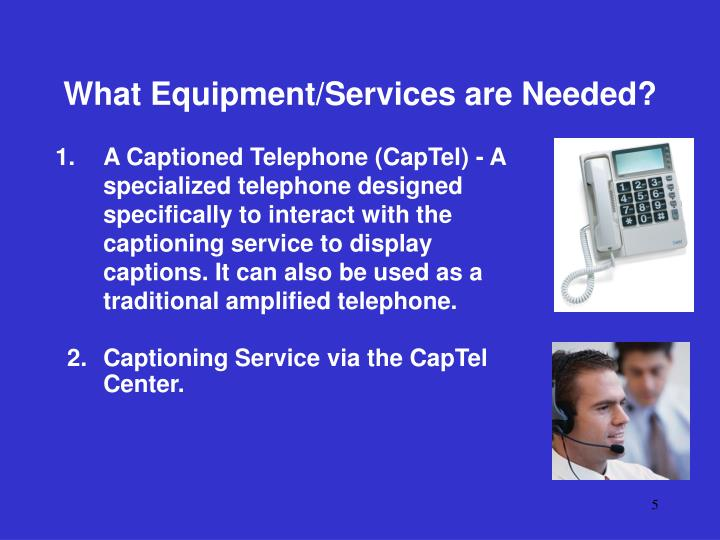 What Equipment/Services are Needed?