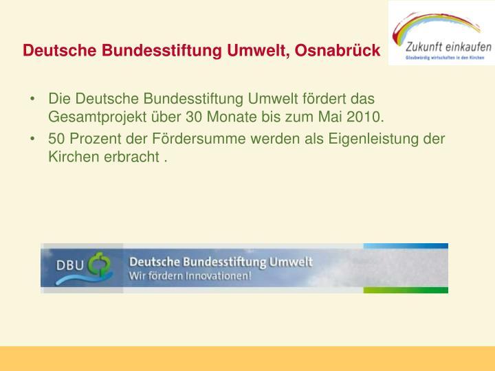 Die Deutsche Bundesstiftung Umwelt fördert das Gesamtprojekt über 30 Monate bis zum Mai 2010.