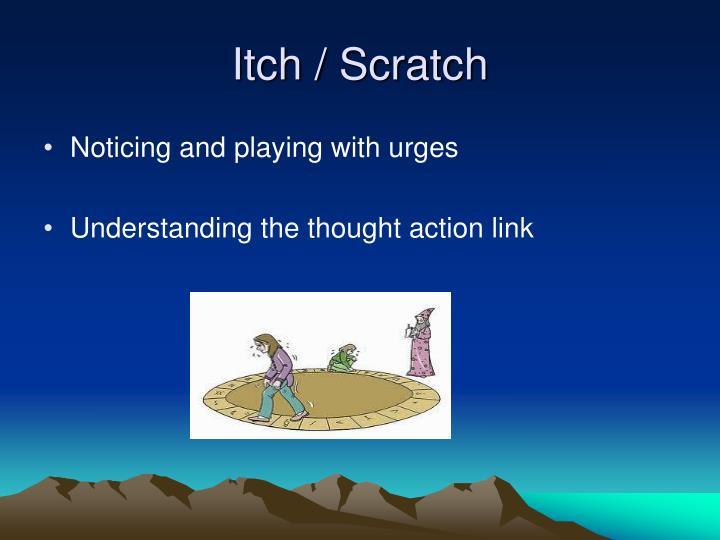 Itch / Scratch