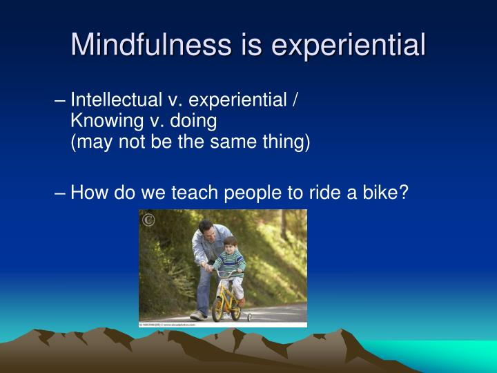 Mindfulness is experiential