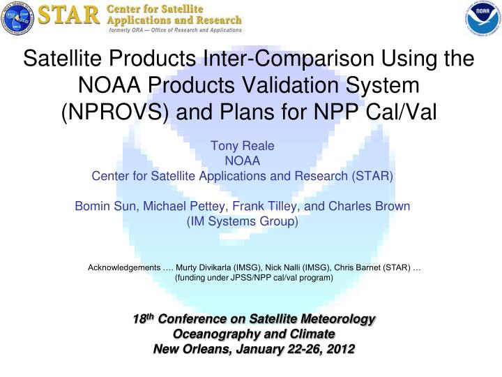 Satellite Products Inter-Comparison Using the NOAA Products Validation System (NPROVS) and Plans for...