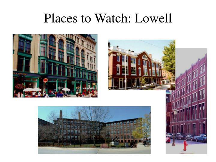 Places to Watch: Lowell