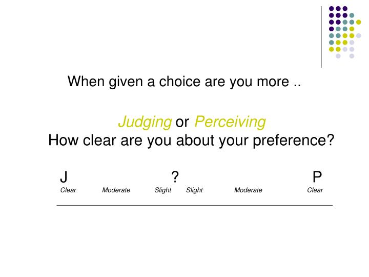 When given a choice are you more ..