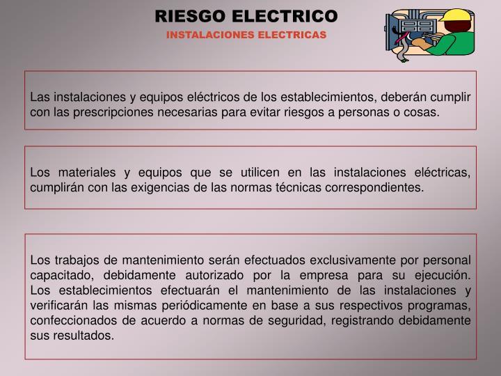 Las instalaciones y equipos eléctricos de los establecimientos, deberán cumplir con las prescripciones necesarias para evitar riesgos a personas o cosas.