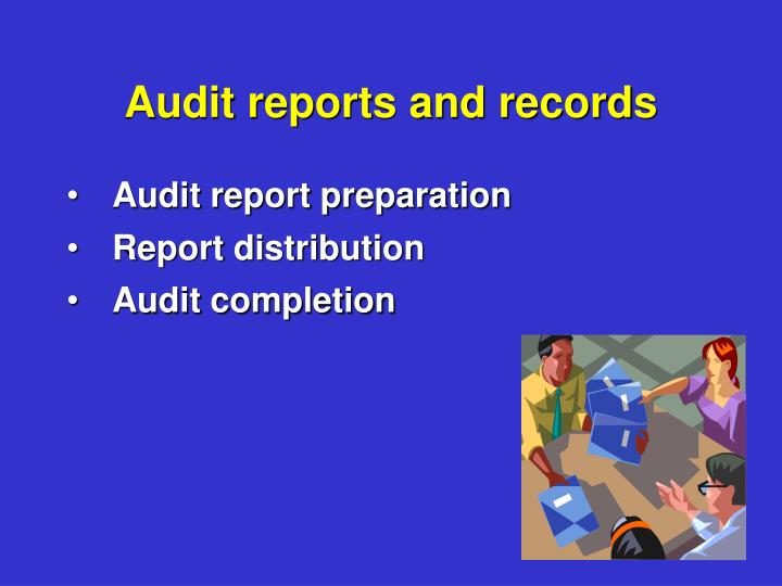 Audit reports and records