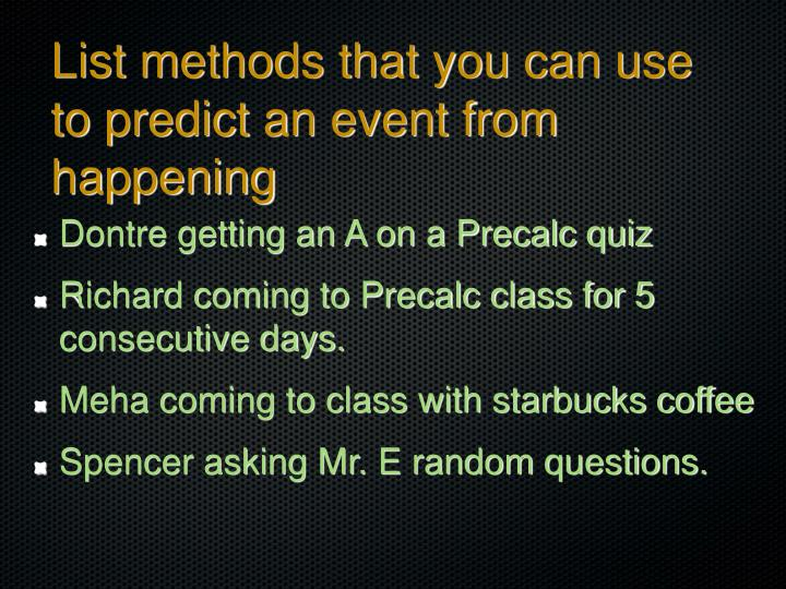 List methods that you can use to predict an event from happening