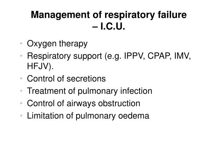 Management of respiratory failure          – I.C.U.
