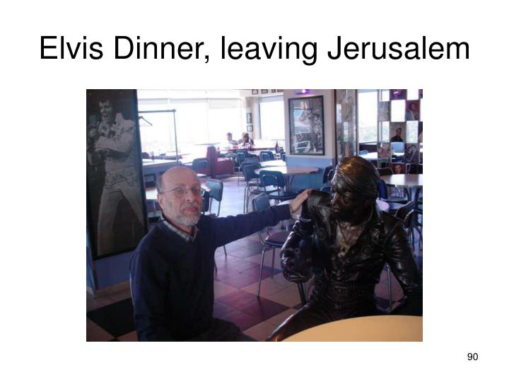 Elvis Dinner, leaving Jerusalem