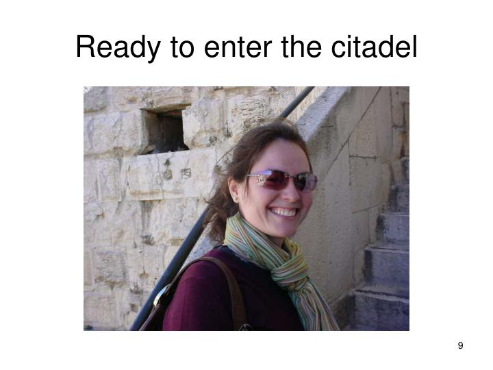 Ready to enter the citadel