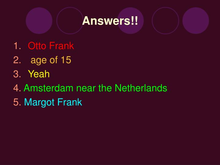 Answers!!