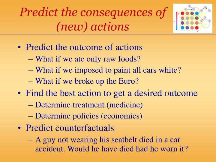 Predict the consequences of (new) actions