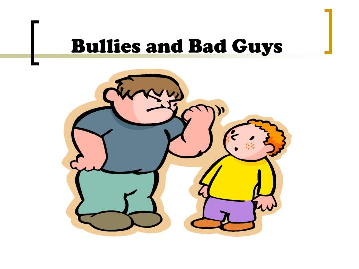 Bullies and Bad Guys