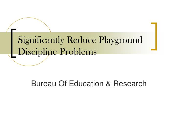 Significantly Reduce Playground Discipline Problems
