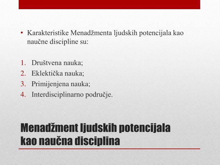 Karakteristike Menadžmenta ljudskih potencijala kao naučne discipline su: