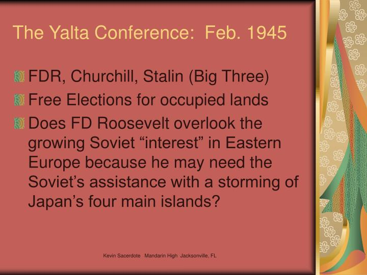 The Yalta Conference:  Feb. 1945