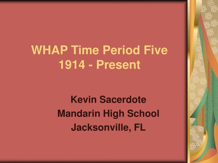 Whap time period five 1914 present