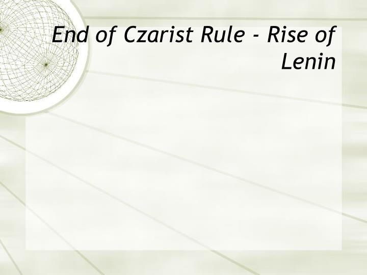 End of Czarist Rule - Rise of Lenin